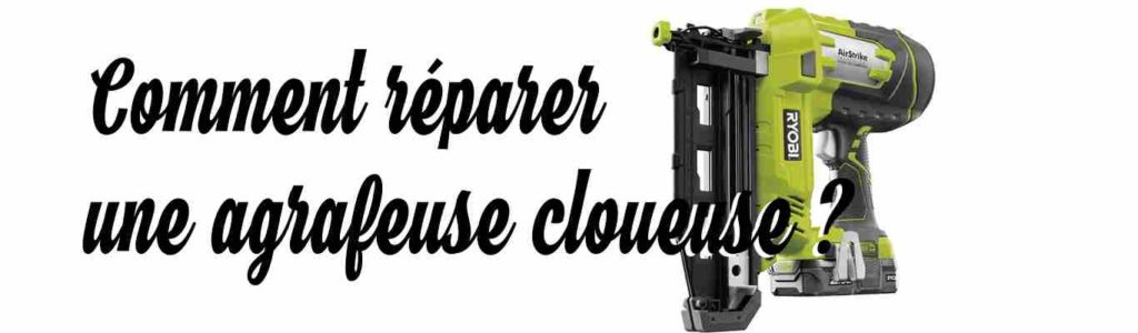 comment reparer une agrafeuse cloueuse
